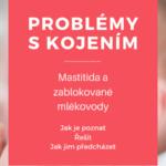 Problémy s kojením - bolesti, zánět, mastitida, zablokované mlékovody